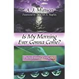 Is My Morning Ever Gonna Come: Weighting on God [Paperback]