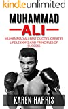 Muhammad Ali: Muhammad Ali Greatest Life Lessons and Best Quotes (boxing, boxing biography, boxing books, boxing training) (boxing, muhammad ali)