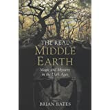 The Real Middle-Earth: Magic and Mystery in the Dark Agesby Brian Bates