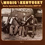 Music Of Kentucky: Early American Rural Classics 1927-1937