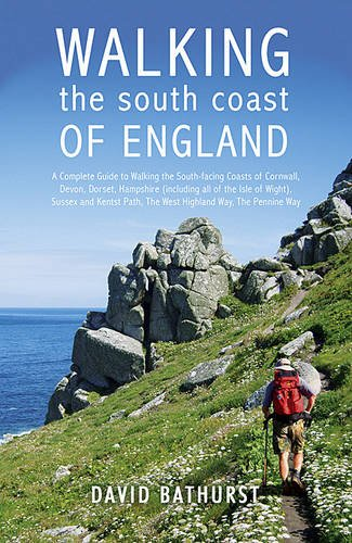 Walking the South Coast of England: A Complete Guide to Walking the South-facing Coasts of Cornwall, Devon, Dorset, Hampshire (including the Isle of ... Kent, from Lands End to the South Foreland