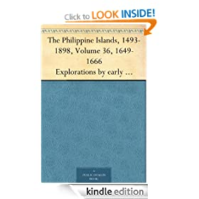The Philippine Islands, 1493-1898, Volume 36, 1649-1666 Explorations by early navigators, descriptions of the islands and their peoples, their history ... to the close of the nineteenth century.