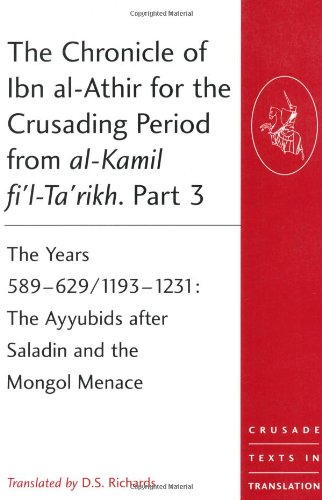 The Chronicle of Ibn al-Athir for the Crusading Period from al-Kamil fi'l-Ta'rikh. Part 3: The Years 589-629/1193-1231: