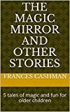 img - for The Magic Mirror and Other Stories: 5 tales of magic and fun for older children book / textbook / text book