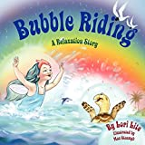 Bubble Riding: A Relaxation Story Designed to Teach Children a Visualization Technique to Increase Confidence While Lowering Stress and Anxiety