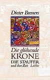 img - for Die gl hende Krone. Die Staufer und ihre Zeit. book / textbook / text book