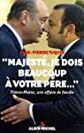 Majesté, je dois beaucoup à votre père... : France-Maroc, une affaire de famille par Tuquoi