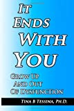 img - for By Dr Tina B Tessina PH.d. It Ends With You: Grow Up and Out of Dysfunction [Paperback] book / textbook / text book