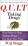 img - for Q.U.I.T Drugs: Advice On How To Quit Taking Drugs In 4 EASY Steps (New Beginnings Collection) book / textbook / text book