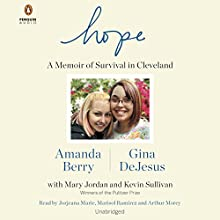 Hope: A Memoir of Survival in Cleveland (       UNABRIDGED) by Amanda Berry, Gina DeJesus, Mary Jordan, Kevin Sullivan Narrated by Jorjeana Marie, Marisol Ramirez, Arthur Morey