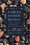 Coming to Our Senses: Healing Ourselves And the World Through Mindfulness (0786886544) by Kabat-Zinn, Jon