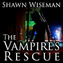 The Vampire's Rescue: Psychics vs. Vampires, Book 2 Audiobook by Shawn Wiseman Narrated by Shawn Wiseman