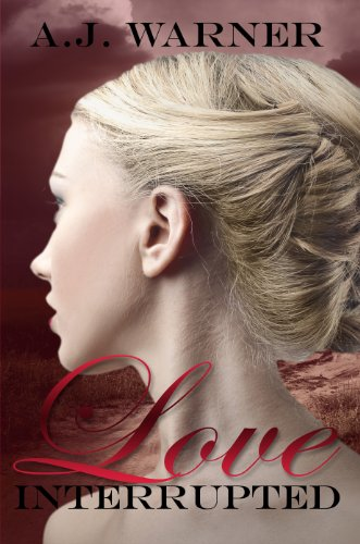 Love Interrupted (The Interrupted Series) by A.J. Warner