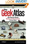 The Geek Atlas: 128 Places Where Scie...