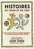 echange, troc Josef Capek - Histoires de chien et de chat : Sur la façon dont ils vivaient ensemble et sur bien d'autres choses encore