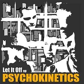 Psychokinetics - Let It Off EP