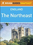 The Northeast Rough Guides Snapshot England (includes Durham, Newcastle upon Tyne, Hadrian's Wall, Northumberland National Park, Holy Island and Berwick-upon-Tweed) (Rough Guide to...)