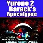 Barack's Apocalypse: Yurope 2 Hörbuch von Michael Saint Wood Gesprochen von: Michael Saint Wood