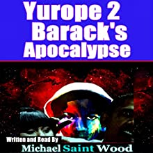 Barack's Apocalypse: Yurope 2 Audiobook by Michael Saint Wood Narrated by Michael Saint Wood