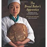 The Bread Baker's Apprentice: Mastering the Art of Extraordinary Bread: Making Classic Breads with the Cutting-edge Techniques of a Bread Master'