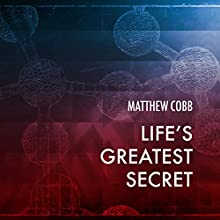 Life's Greatest Secret: The Race to Crack the Genetic Code (       UNABRIDGED) by Matthew Cobb Narrated by John Lee
