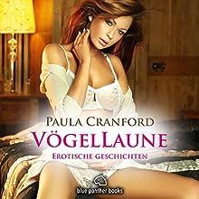VögelLaune - 16 geile erotische Geschichten: Sex, Leidenschaft, Erotik und Lust Hörbuch von Paula Cranford Gesprochen von: Klara Sophie Römer