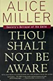 cover of Thou Shalt Not Be Aware : Society's Betrayal of the Child