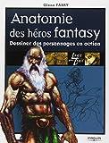 Anatomie des héros fantasy: Dessiner des personnages en action (221211589X) by Fabry, Glenn