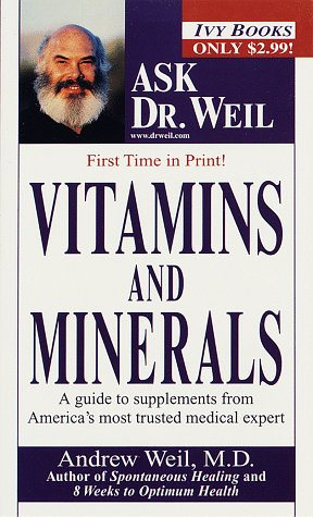 Vitamins and Minerals (Ask Dr. Weil), Andrew Md Weil