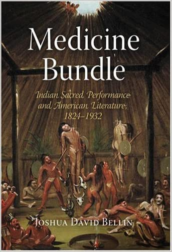 Medicine bundle : Indian sacred performance and American literature, 1824-1932