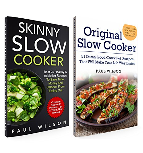 Fix-It and Forget-It Big Box Set: Original Slow Cooker: 51 Damn Good Crock Pot Recipes + Skinny Slow Cooker: Best 25 Healthy & Addictive Recipes To Save Time, Money And Calories From Eating Out by Paul Wilson