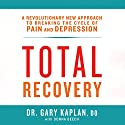 Total Recovery: Solving the Mystery of Chronic Pain and Depression Audiobook by Gary Kaplan, Donna Beech Narrated by Peter Berkrot