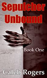Sepulcher Unbound - Book One