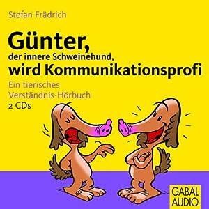Günter, der innere Schweinehund, wird Kommunikationsprofi Hörbuch