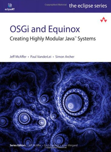 OSGi and Equinox: Creating Highly Modular Java Systems