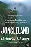 Christopher S. Stewart Jungleland: A Mysterious Lost City and a True Story of Deadly Adventure (P.S.)