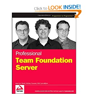 Professional Team Foundation Server Erik Gunvaldson, Jean-Luc David, Mickey Gousset