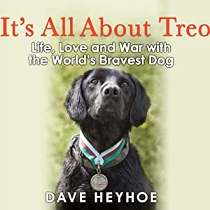 It's All About Treo: Life, Love, and War with the World's Bravest Dog | [Dave Heyhoe, Damien Lewis]