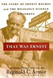img - for That Was Ernest: The Story of Ernest Holmes & the Religious Science Movement by Armor, Reginald C., Llast, Robin, Vergara, Arthur (1999) Paperback book / textbook / text book