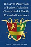 The Seven Deadly Sins of Business Valuation:  Closely Held & Family Controlled Companies (1425713181) by Clinger III, Robert M