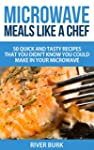 Microwave Meals Like a Chef: 50 Quick...
