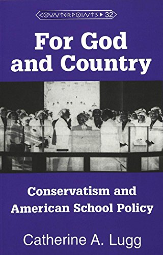 For God and Country: Conservatism and American School Policy (Counterpoints Studies in the Postmodern Theory of Education)