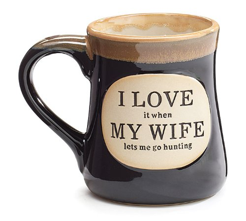 Love it When my Wife Lets Me go Hunting Coffee