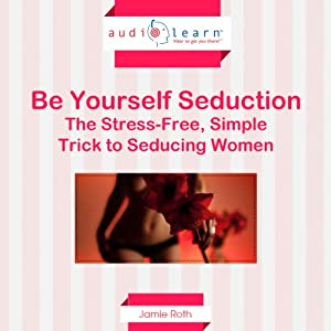 Be Yourself Seduction | [Jamie Roth]