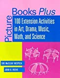img - for Picture Books Plus: 100 Extension Activities in Art, Drama, Music, Math, and Science book / textbook / text book