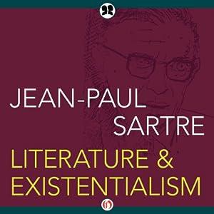 Literature & Existentialism | [Jean-Paul Sartre]