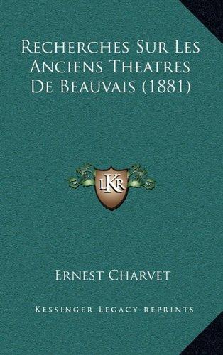 Recherches Sur Les Anciens Theatres de Beauvais (1881)