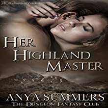 Her Highland Master: The Dungeon Fantasy Club, Book 1 Audiobook by Anya Summers Narrated by Mister Plug