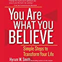 You Are What You Believe: Simple Steps to Transform Your Life Audiobook by Hyrum W. Smith Narrated by Jeff Hoyt