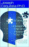 img - for Brain Power Strategies 101. Unleashing The Brain Power of Your Mind: Improve Concentration, Improve Memory, Cognitive Skills, and I.Q. And Mind Power, ... brain power, brain power tips Book 3) book / textbook / text book